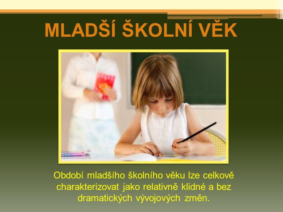 MLADŠÍ ŠKOLNÍ VĚK Období mladšího školního věku lze celkově charakterizovat jako relativně klidné a bez dramatických vývojových změn.