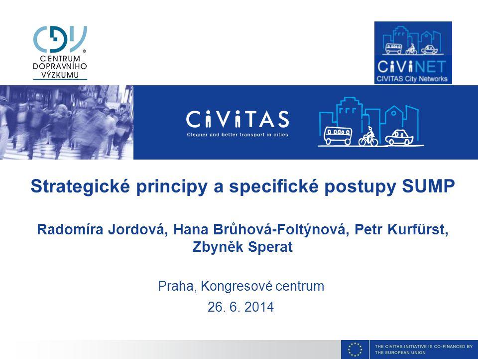 Strategické principy a specifické postupy SUMP Radomíra Jordová, Hana Brůhová-Foltýnová, Petr Kurfürst, Zbyněk Sperat Praha, Kongresové centrum 26.