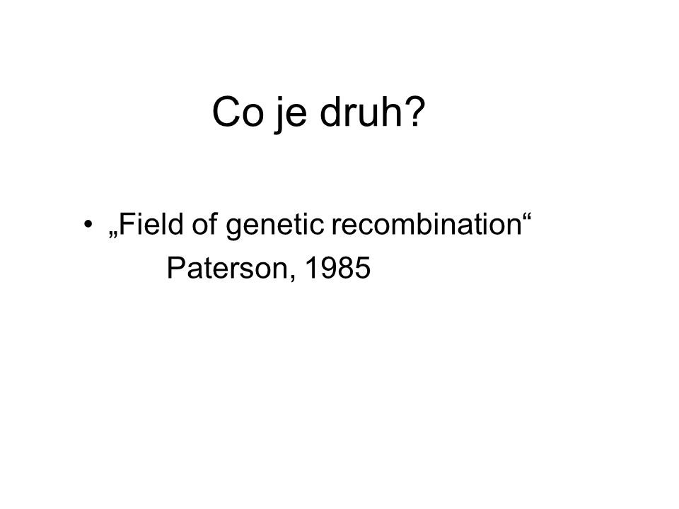 """Co je druh? """"Field of genetic recombination"""" Paterson, 1985"""