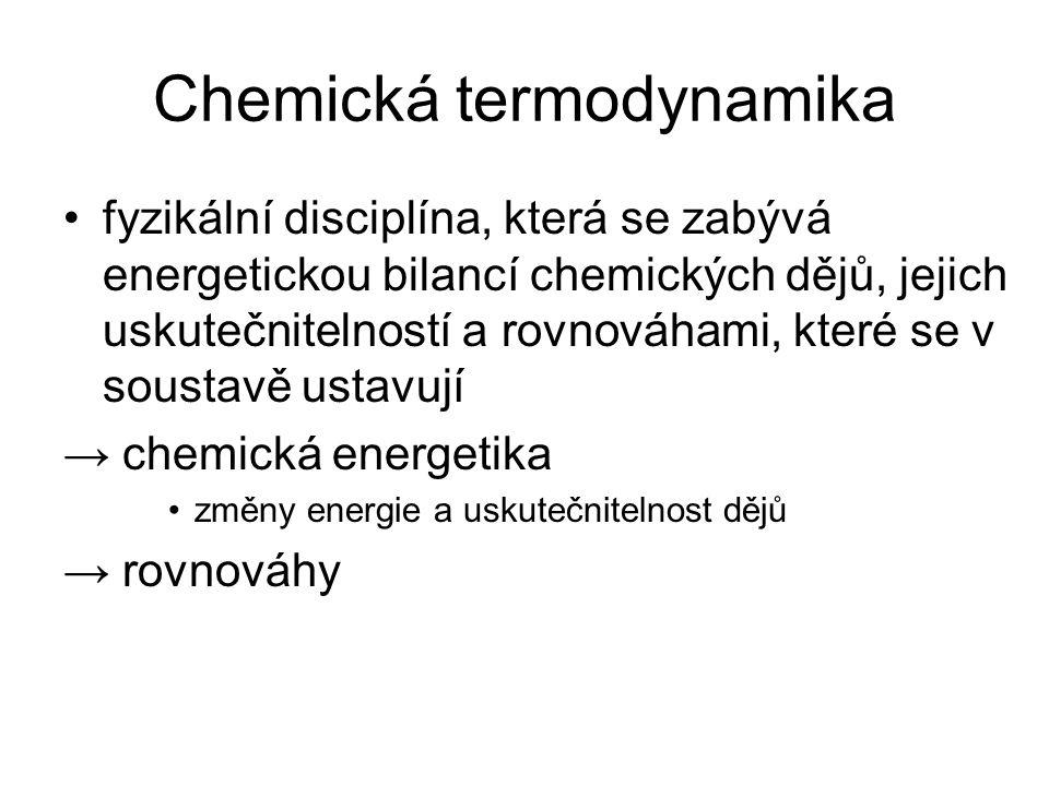 fyzikální disciplína, která se zabývá energetickou bilancí chemických dějů, jejich uskutečnitelností a rovnováhami, které se v soustavě ustavují → chemická energetika změny energie a uskutečnitelnost dějů → rovnováhy