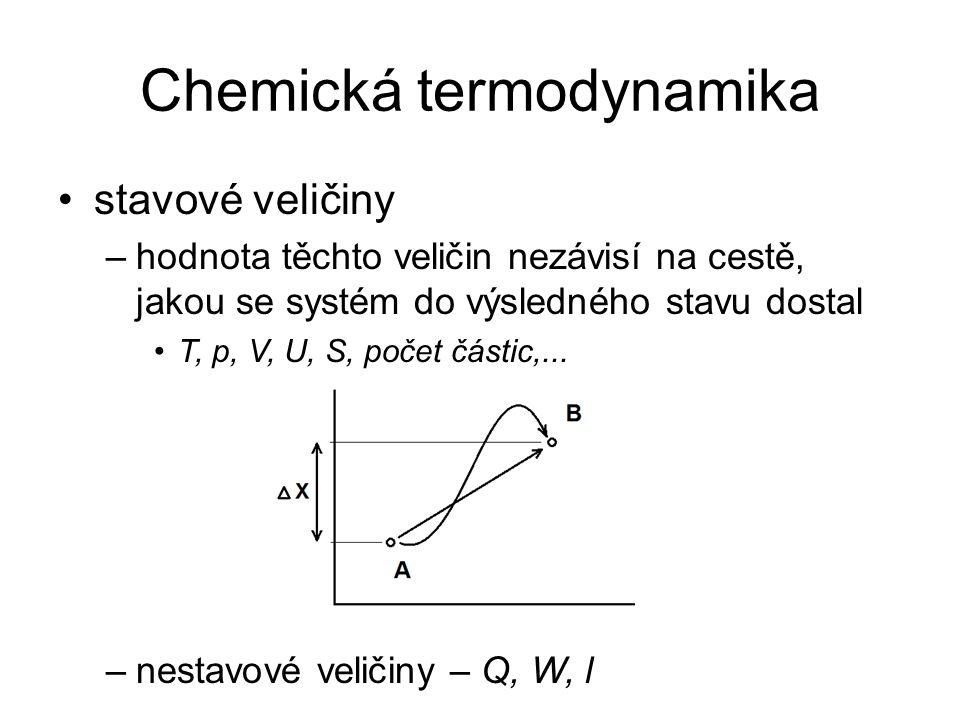 Chemická termodynamika stavové veličiny –hodnota těchto veličin nezávisí na cestě, jakou se systém do výsledného stavu dostal T, p, V, U, S, počet částic,...