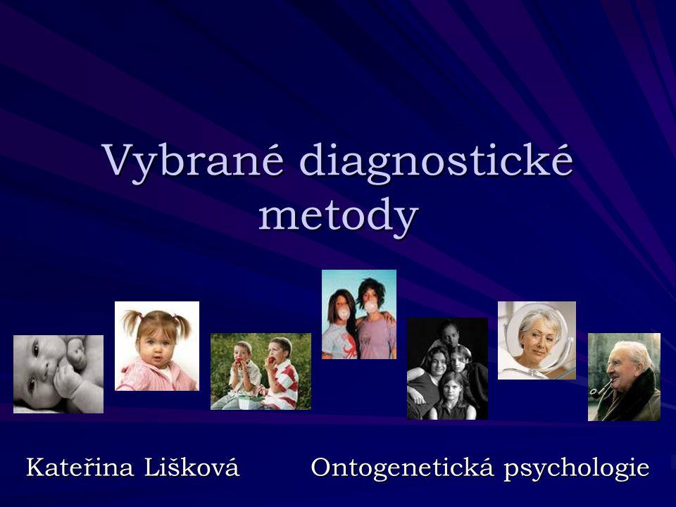 Vybrané diagnostické metody Kateřina Lišková Ontogenetická psychologie
