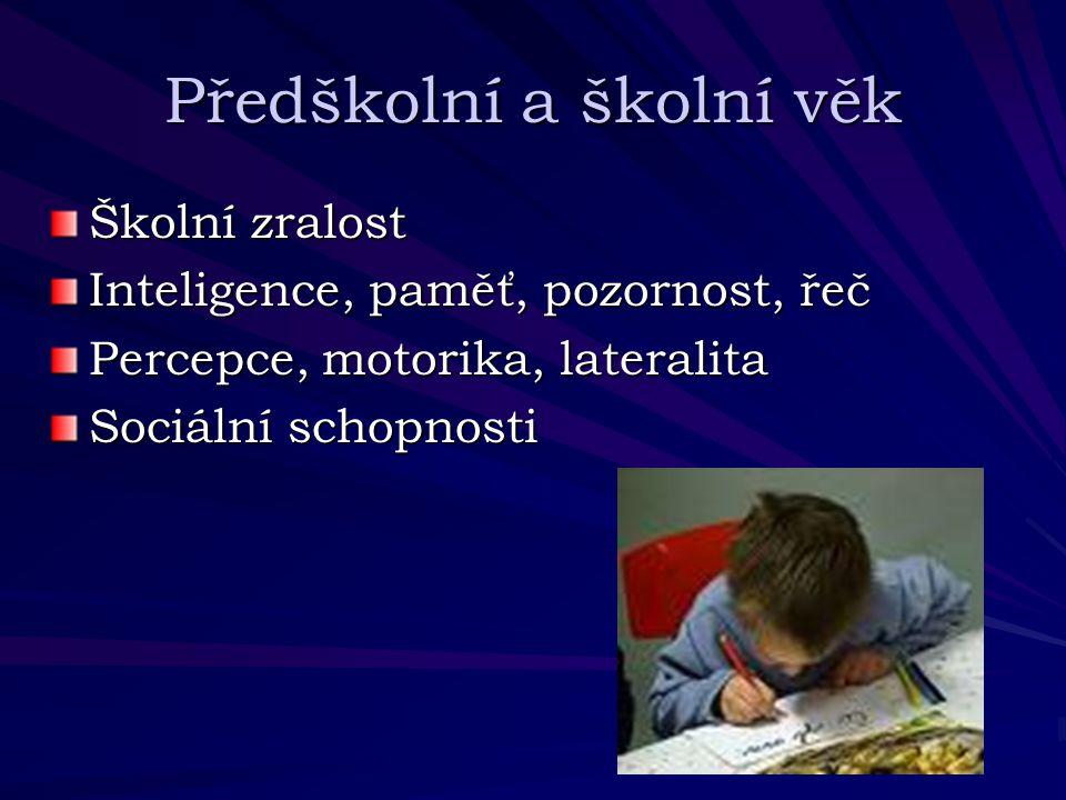 Předškolní a školní věk Školní zralost Inteligence, paměť, pozornost, řeč Percepce, motorika, lateralita Sociální schopnosti