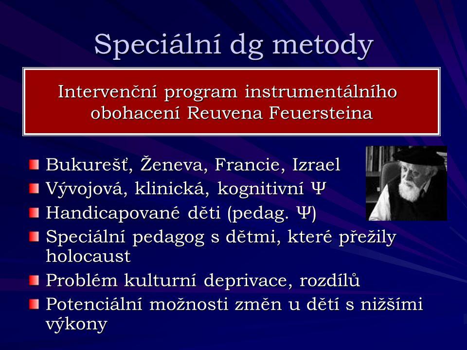 Speciální dg metody Bukurešť, Ženeva, Francie, Izrael Vývojová, klinická, kognitivní Ψ Handicapované děti (pedag. Ψ) Speciální pedagog s dětmi, které