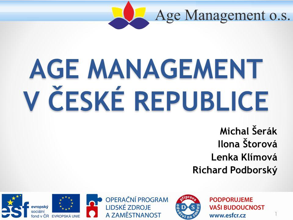 AGE MANAGEMENT V ČESKÉ REPUBLICE Michal Šerák Ilona Štorová Lenka Klímová Richard Podborský 1