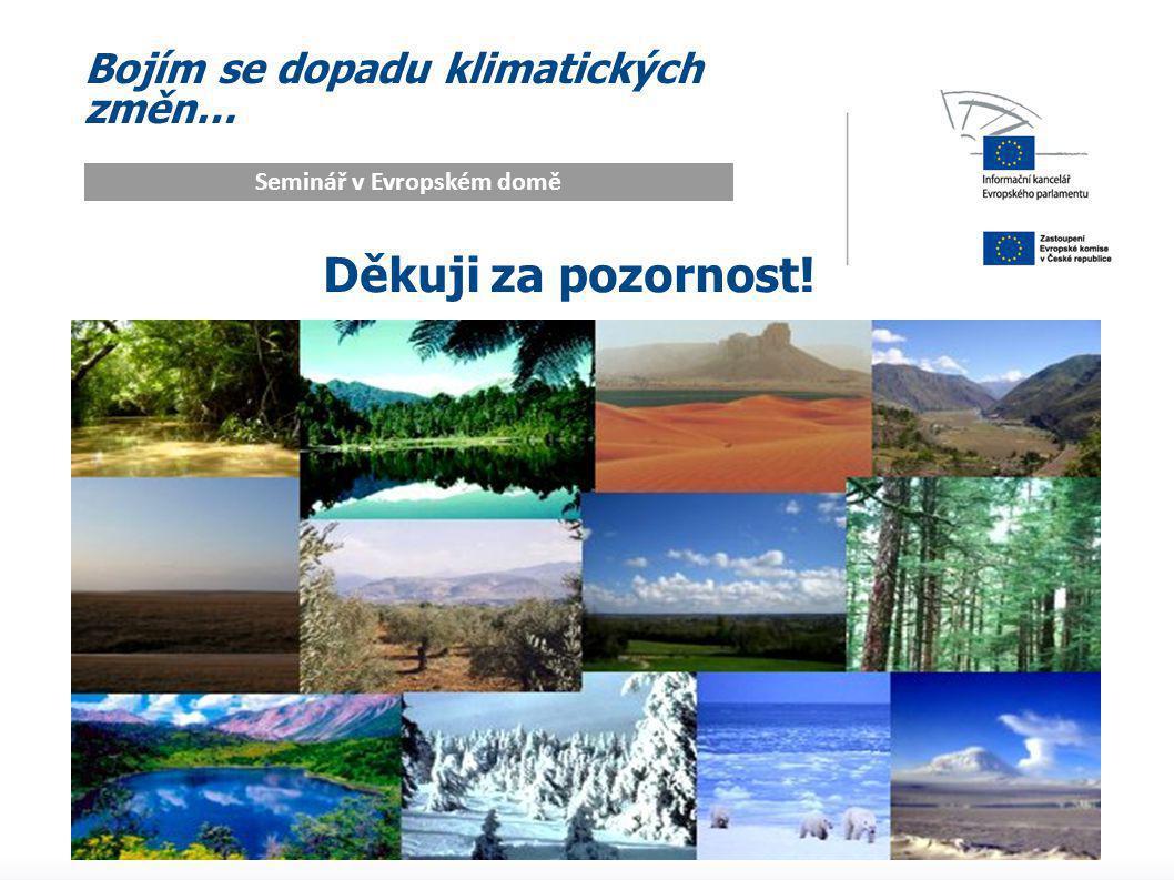 Bojím se dopadu klimatických změn… Seminář v Evropském domě Děkuji za pozornost!