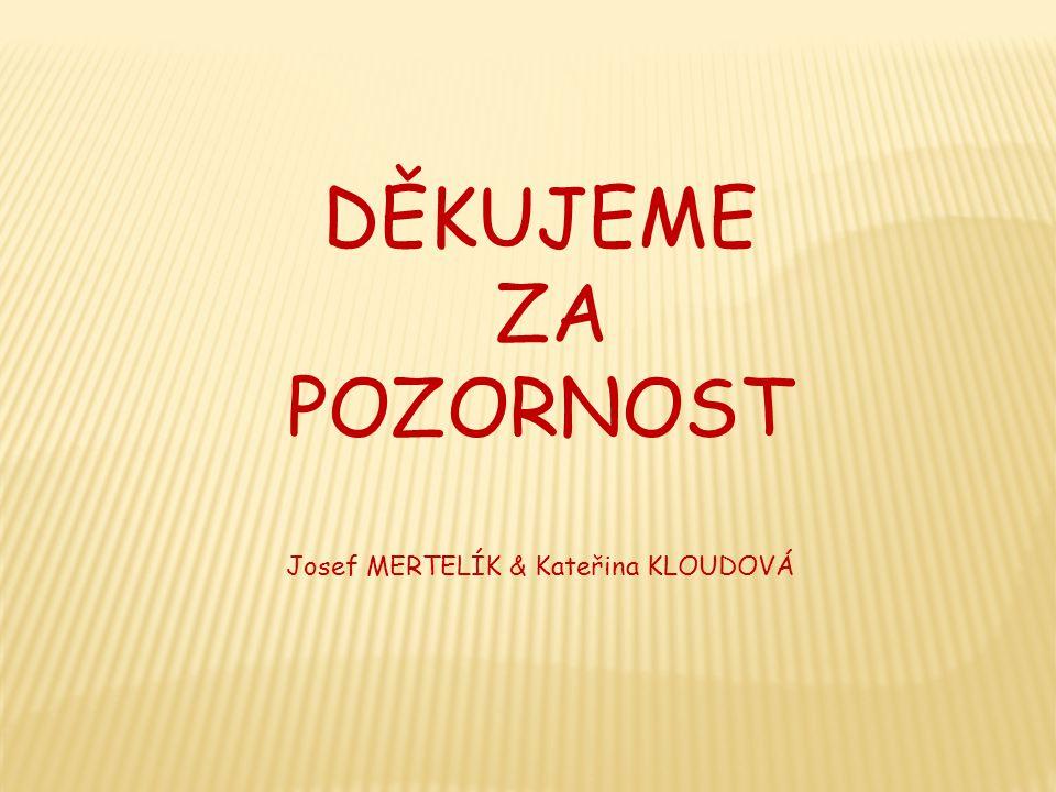 DĚKUJEME ZA POZORNOST Josef MERTELÍK & Kateřina KLOUDOVÁ