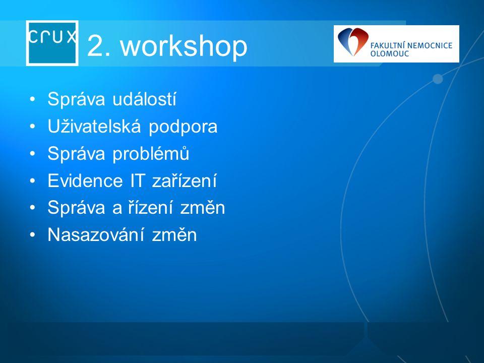2. workshop Správa událostí Uživatelská podpora Správa problémů Evidence IT zařízení Správa a řízení změn Nasazování změn