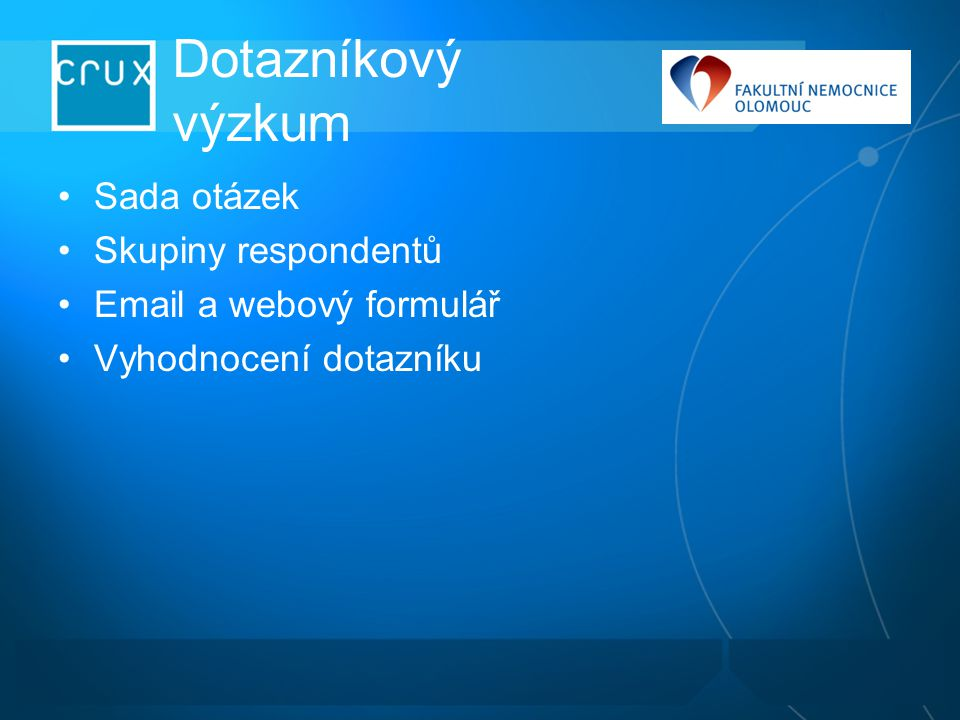 Dotazníkový výzkum Sada otázek Skupiny respondentů Email a webový formulář Vyhodnocení dotazníku