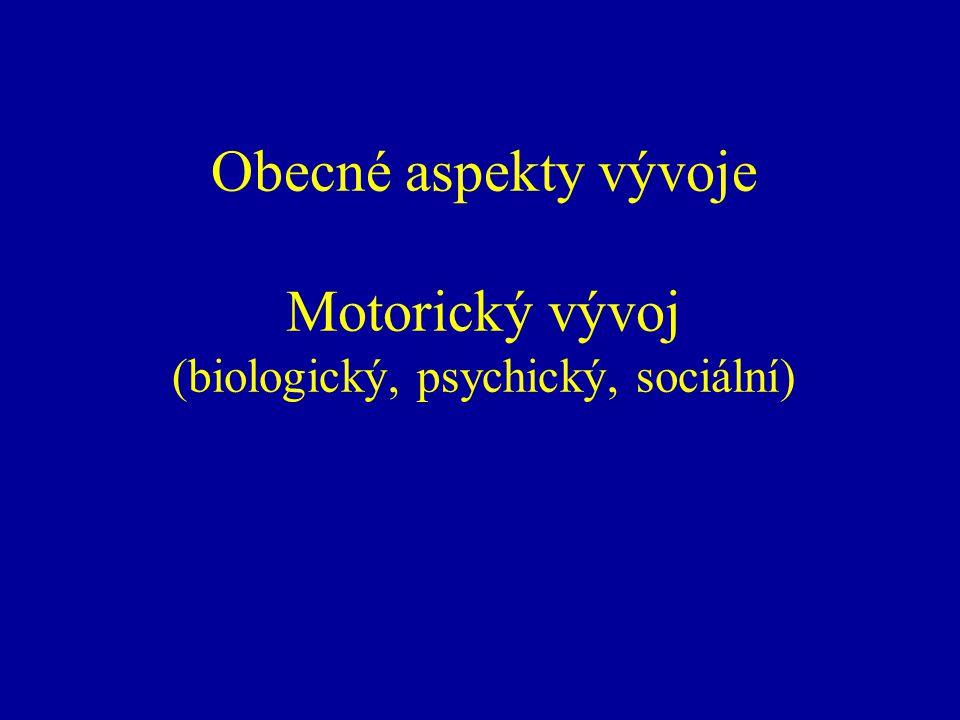 Obecné aspekty vývoje Motorický vývoj (biologický, psychický, sociální)