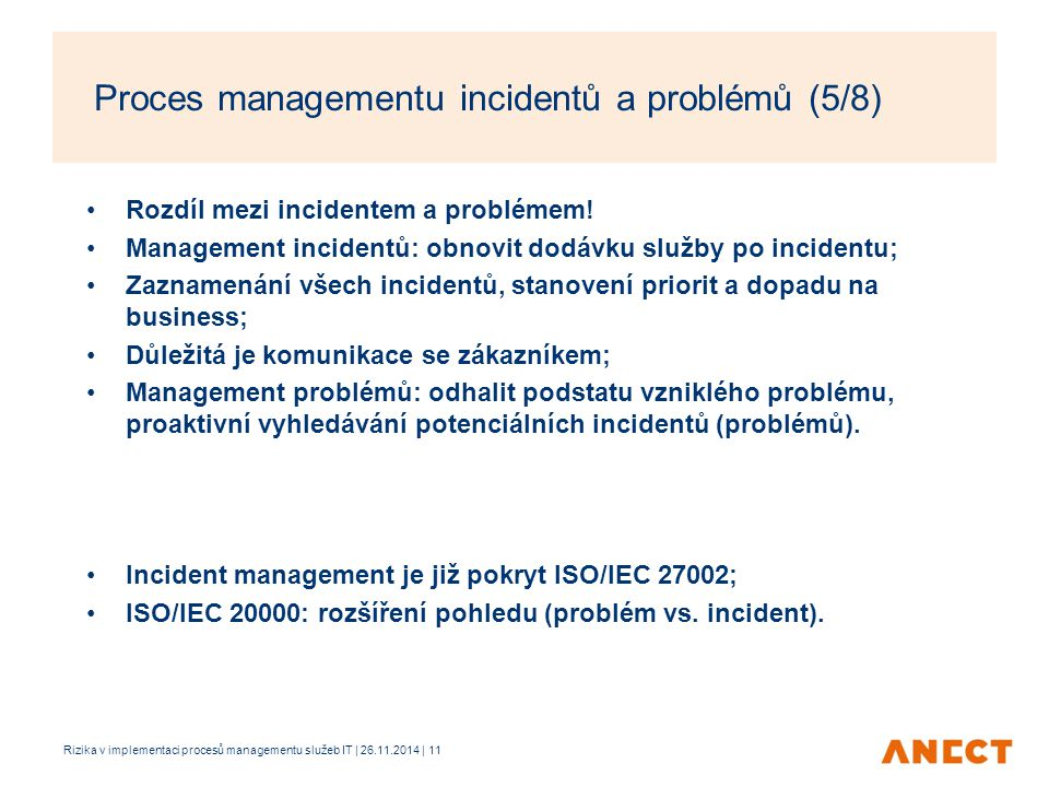 Rozdíl mezi incidentem a problémem! Management incidentů: obnovit dodávku služby po incidentu; Zaznamenání všech incidentů, stanovení priorit a dopadu