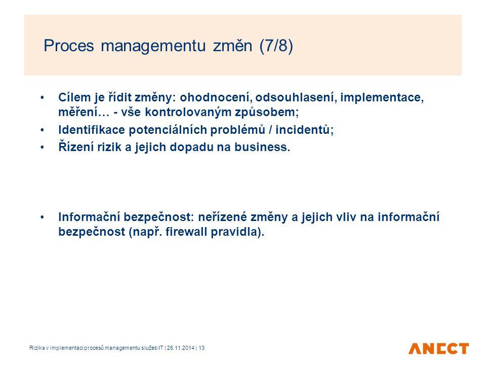 Cílem je řídit změny: ohodnocení, odsouhlasení, implementace, měření… - vše kontrolovaným způsobem; Identifikace potenciálních problémů / incidentů; Ř