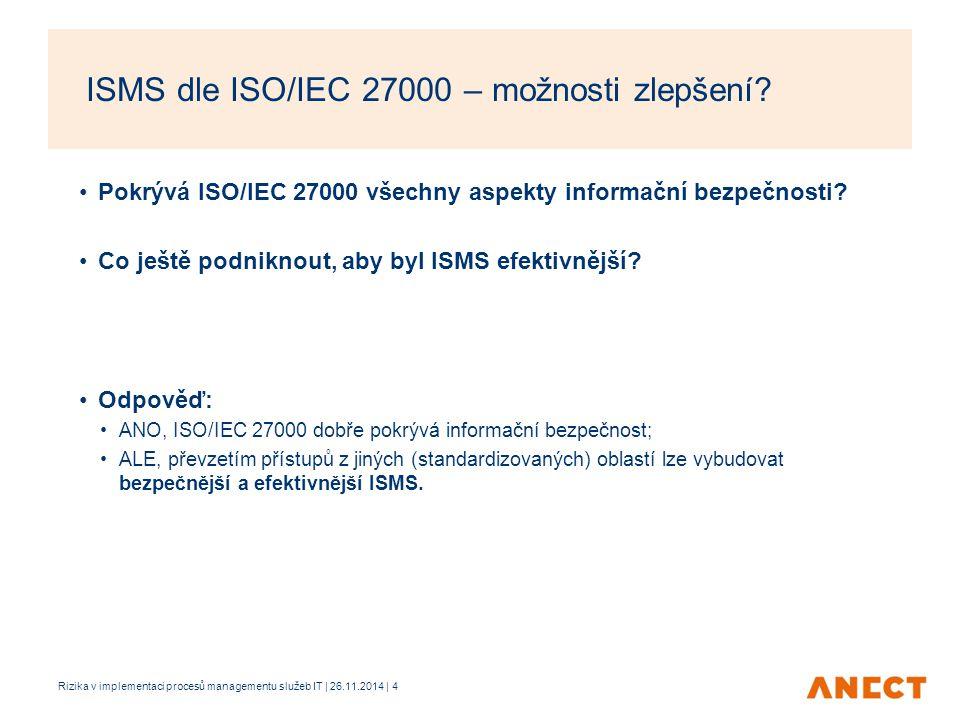 Pokrývá ISO/IEC 27000 všechny aspekty informační bezpečnosti? Co ještě podniknout, aby byl ISMS efektivnější? Odpověď: ANO, ISO/IEC 27000 dobře pokrýv