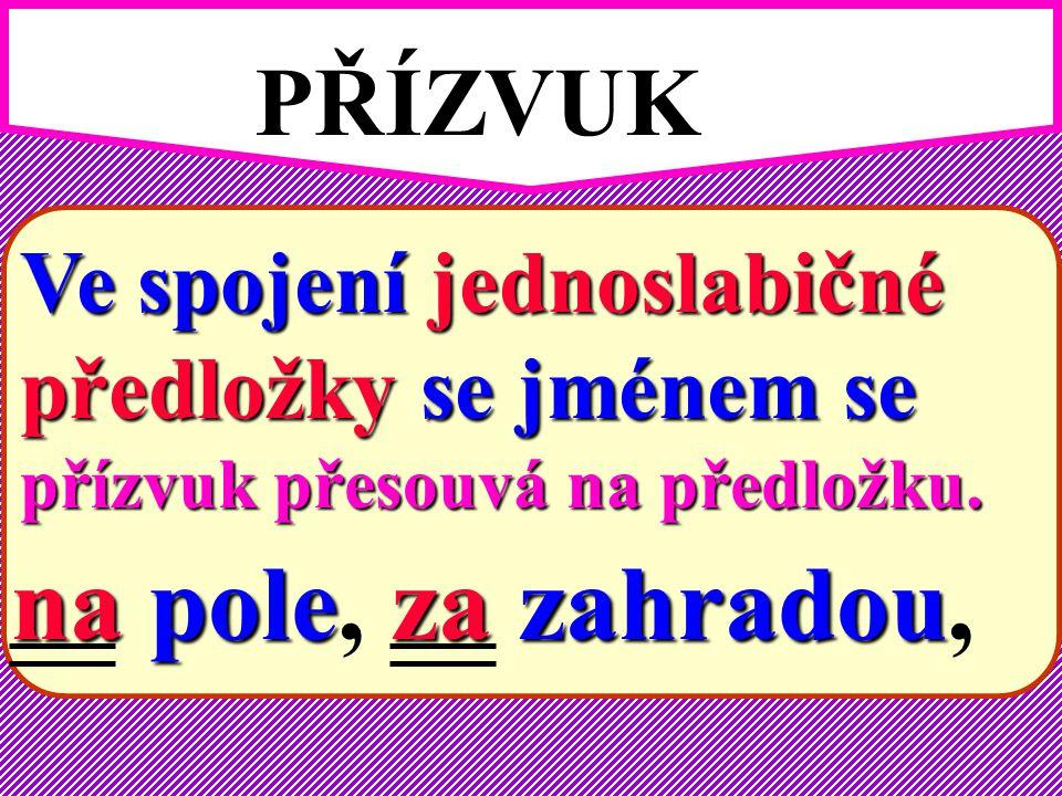 PŘÍZVUK V českých slovech V českých slovech je přízvuk hlavní na první slabice