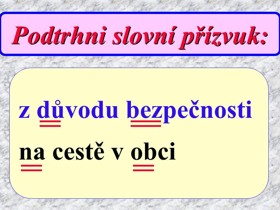 PŘÍZVUK Trojslabičná Trojslabičná a víceslabičná slova mají na liché slabice vedlejší přízvuk přízvuk (slabší) nenasycený nenasycený
