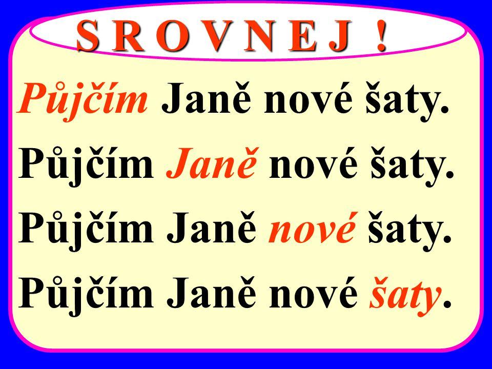 2. V mluveném projevu klademe důraz na kterékoliv slovo ve větě bez změny slovosledu.