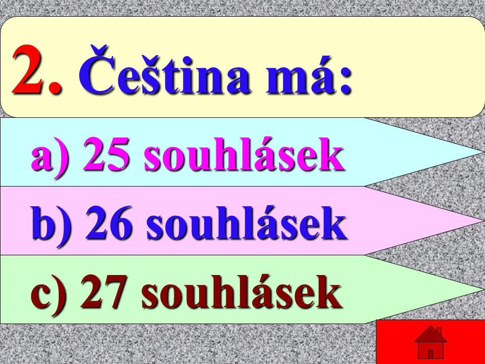 1. České samohlásky jsou: a) dlouhé a) dlouhé b) krátké b) krátké c) znělé a neznělé c) znělé a neznělé