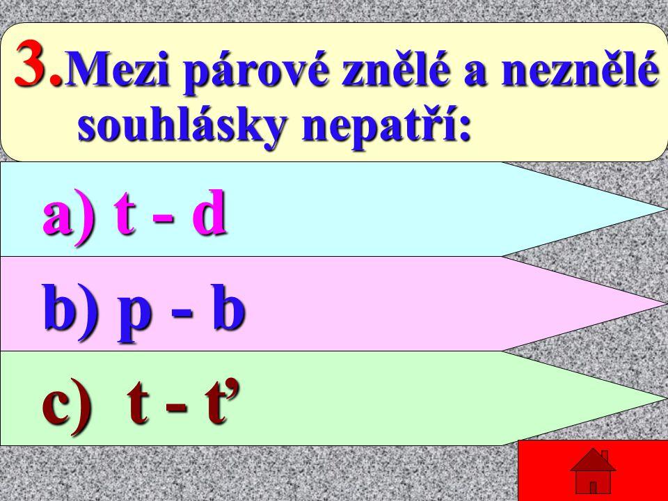 2. Čeština má: a) 25 souhlásek a) 25 souhlásek b) 26 souhlásek b) 26 souhlásek c) 27 souhlásek c) 27 souhlásek