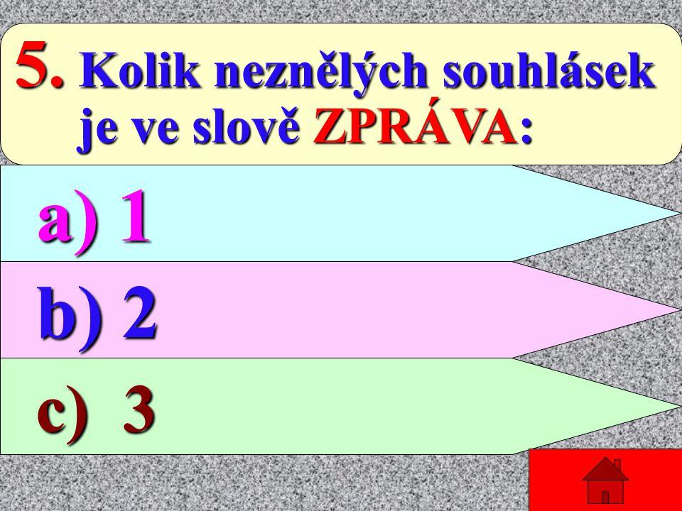 4. Kolik hlásek a písmen je ve slově SVĚDOMITÁ: ve slově SVĚDOMITÁ: a) 10 písmen a 9 hlásek b) 9 písmen a 10 hlásek c) 8 písmen a 10 hlásek