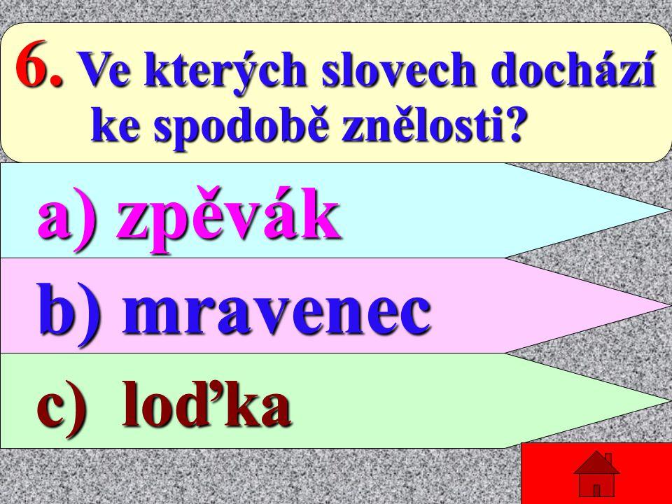 5. Kolik neznělých souhlásek je ve slově ZPRÁVA: je ve slově ZPRÁVA: a) 1 a) 1 b) 2 b) 2 c) 3 c) 3