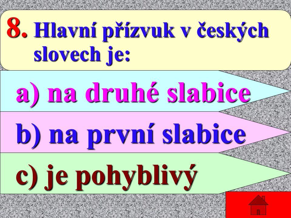 """7. Ve kterém slově se jedná o dvojhlásku """"ou""""? o dvojhlásku """"ou""""? a) nouze a) nouze b) poukázat b) poukázat c) pouzdro c) pouzdro"""