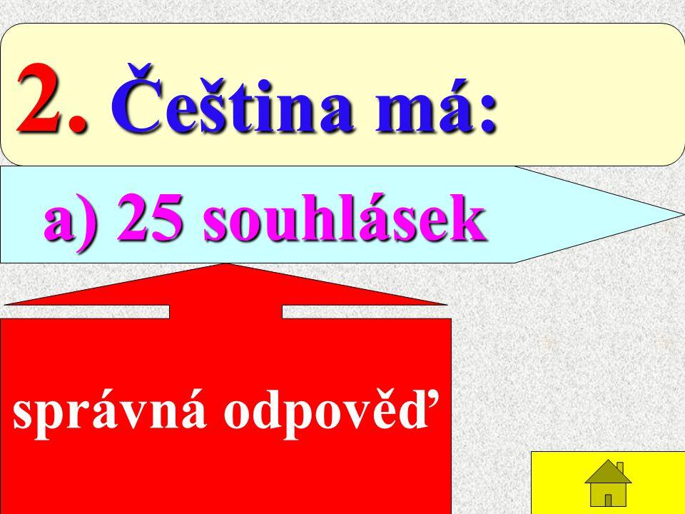 1. České samohlásky jsou: a) dlouhé a) dlouhé b) krátké b) krátké správná odpověď