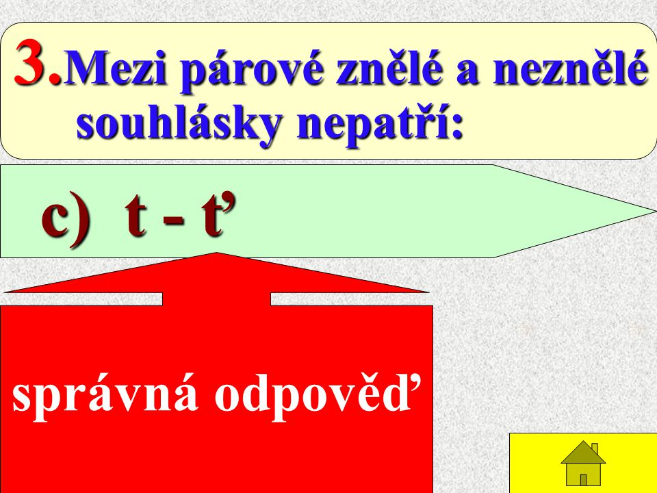 2. Čeština má: a) 25 souhlásek a) 25 souhlásek správná odpověď