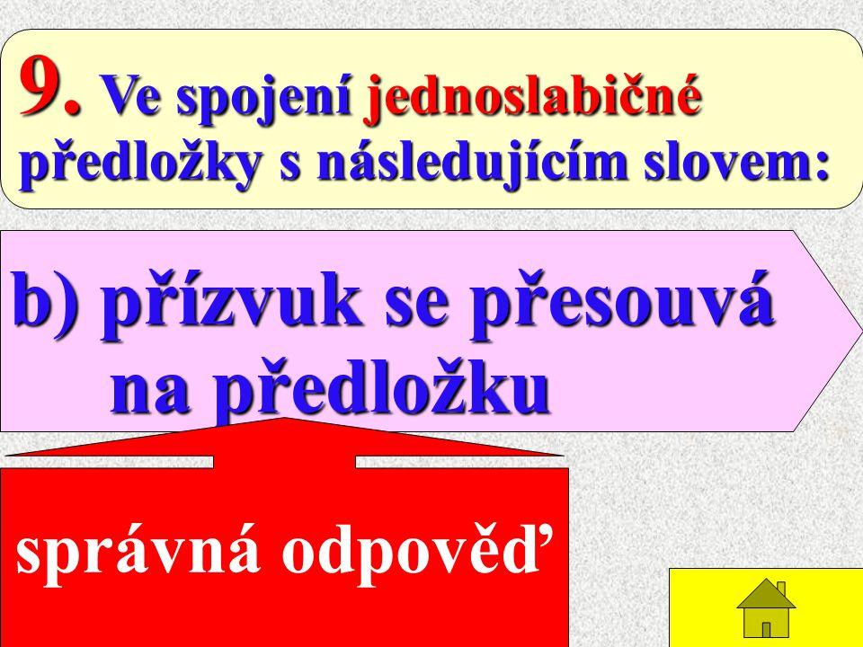 8. Hlavní přízvuk v českých slovech je: slovech je: b) na první slabice b) na první slabice správná odpověď