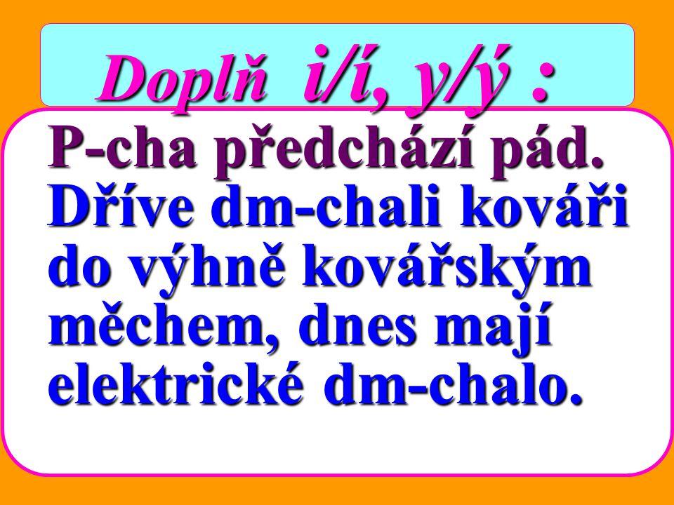 Pepík tvořil zdrobnělá slova: lepítko, krupička, slepička, kapička, sítečko, synáček, opička, pírko, papírek, sýreček. Doplň i/í, y/ý : Doplň i/í, y/ý