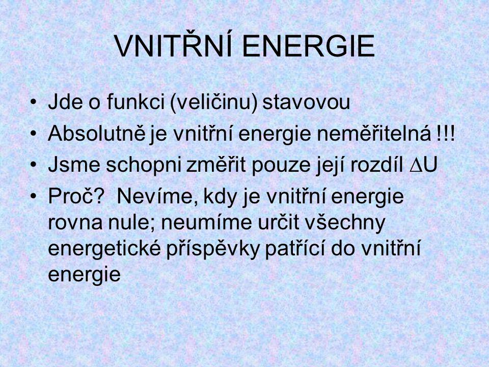 Jde o funkci (veličinu) stavovou Absolutně je vnitřní energie neměřitelná !!! Jsme schopni změřit pouze její rozdíl  U Proč? Nevíme, kdy je vnitřní e