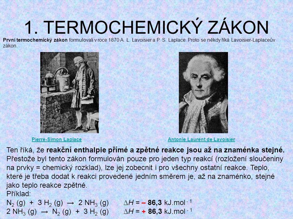 1. TERMOCHEMICKÝ ZÁKON První termochemický zákon formulovali v roce 1870 A. L. Lavoisier a P. S. Laplace. Proto se někdy říká Lavoisier-Laplaceův záko