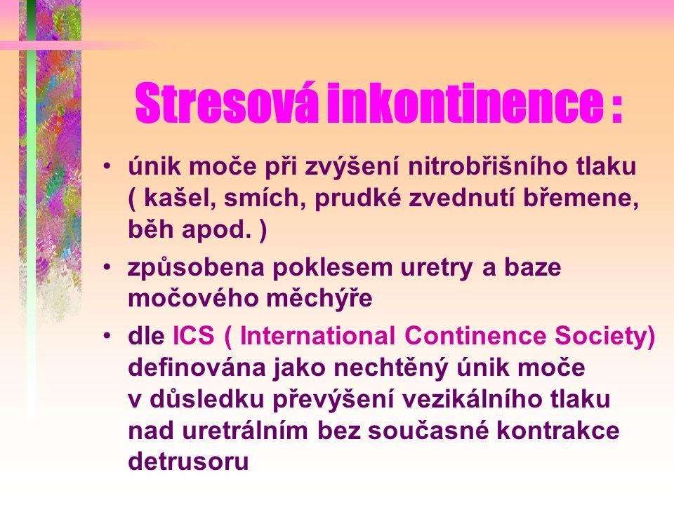 Stresová inkontinence : únik moče při zvýšení nitrobřišního tlaku ( kašel, smích, prudké zvednutí břemene, běh apod.