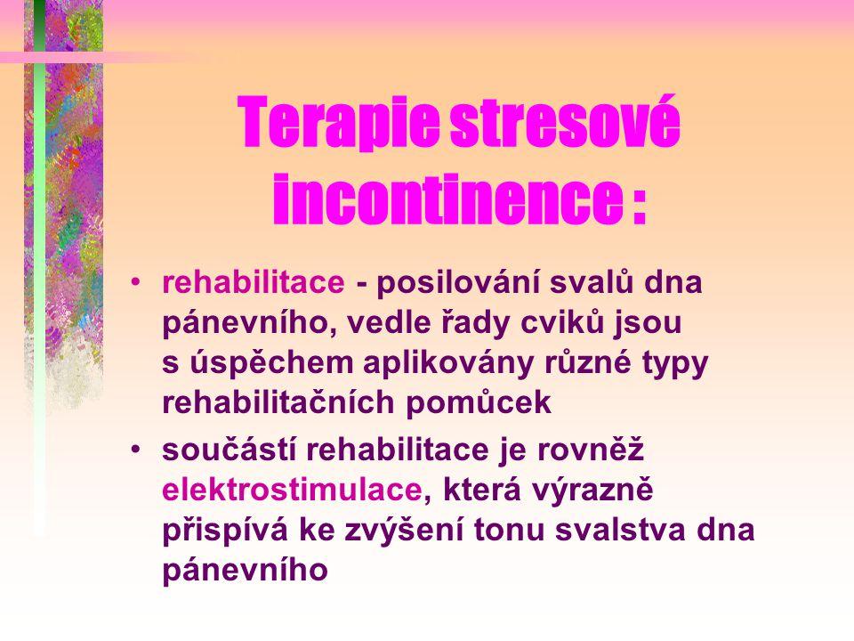 Terapie stresové incontinence : rehabilitace - posilování svalů dna pánevního, vedle řady cviků jsou s úspěchem aplikovány různé typy rehabilitačních pomůcek součástí rehabilitace je rovněž elektrostimulace, která výrazně přispívá ke zvýšení tonu svalstva dna pánevního