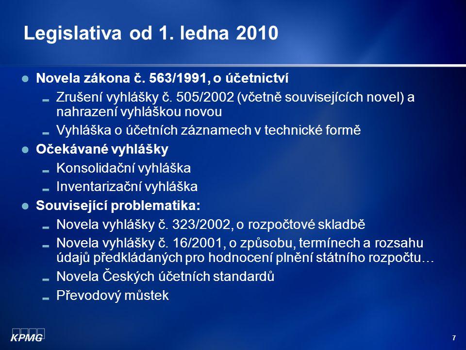 7 Legislativa od 1. ledna 2010 Novela zákona č. 563/1991, o účetnictví Zrušení vyhlášky č.