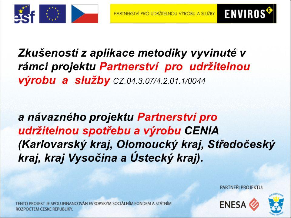 Zkušenosti z aplikace metodiky vyvinuté v rámci projektu Partnerství pro udržitelnou výrobu a služby CZ.04.3.07/4.2.01.1/0044 a návazného projektu Partnerství pro udržitelnou spotřebu a výrobu CENIA (Karlovarský kraj, Olomoucký kraj, Středočeský kraj, kraj Vysočina a Ústecký kraj).