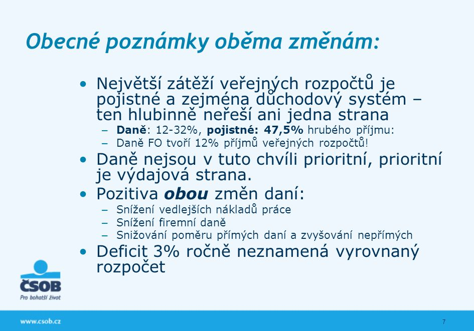 7 Obecné poznámky oběma změnám: Největší zátěží veřejných rozpočtů je pojistné a zejména důchodový systém – ten hlubinně neřeší ani jedna strana – Dan