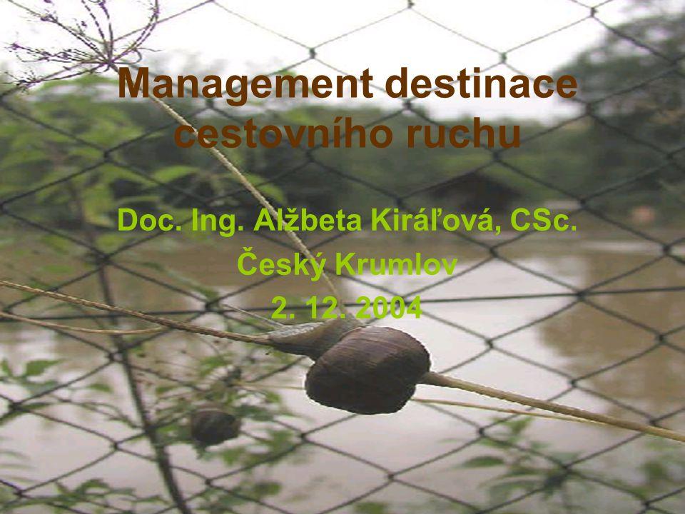 Management destinace cestovního ruchu Doc. Ing. Alžbeta Kiráľová, CSc. Český Krumlov 2. 12. 2004