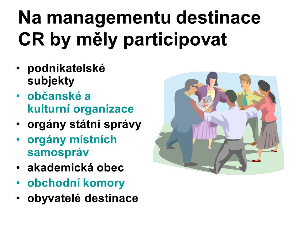 Na managementu destinace CR by měly participovat podnikatelské subjekty občanské a kulturní organizace orgány státní správy orgány místních samospráv