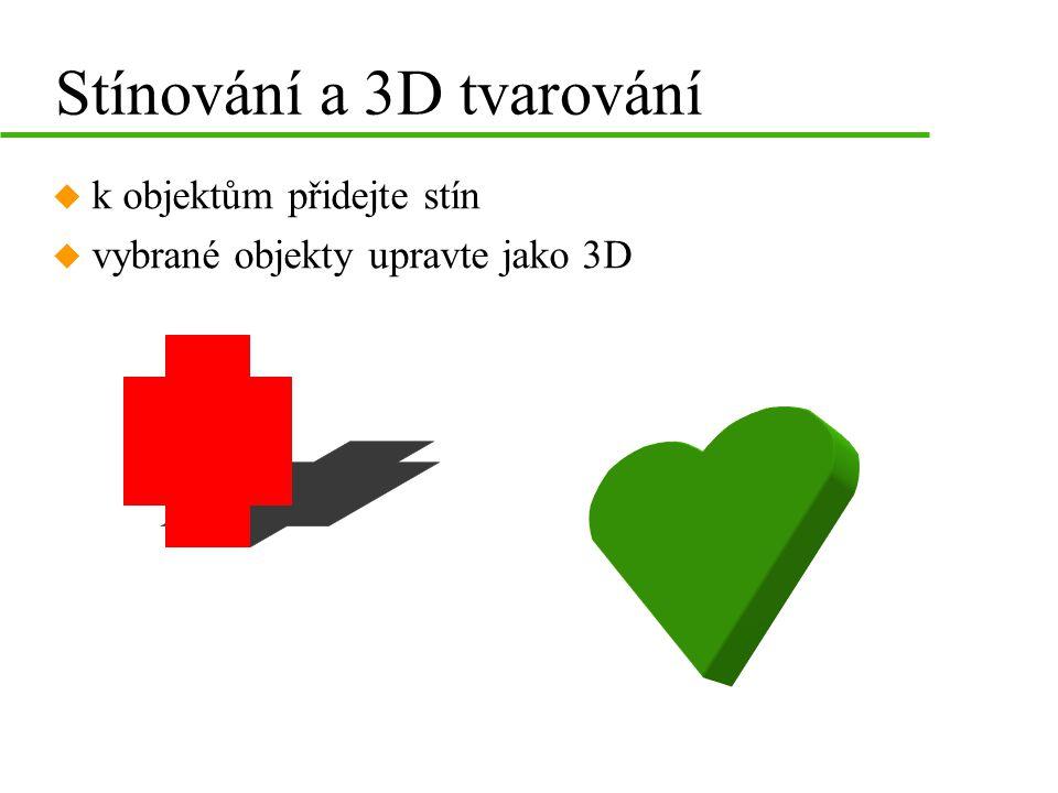 Stínování a 3D tvarování u k objektům přidejte stín u vybrané objekty upravte jako 3D