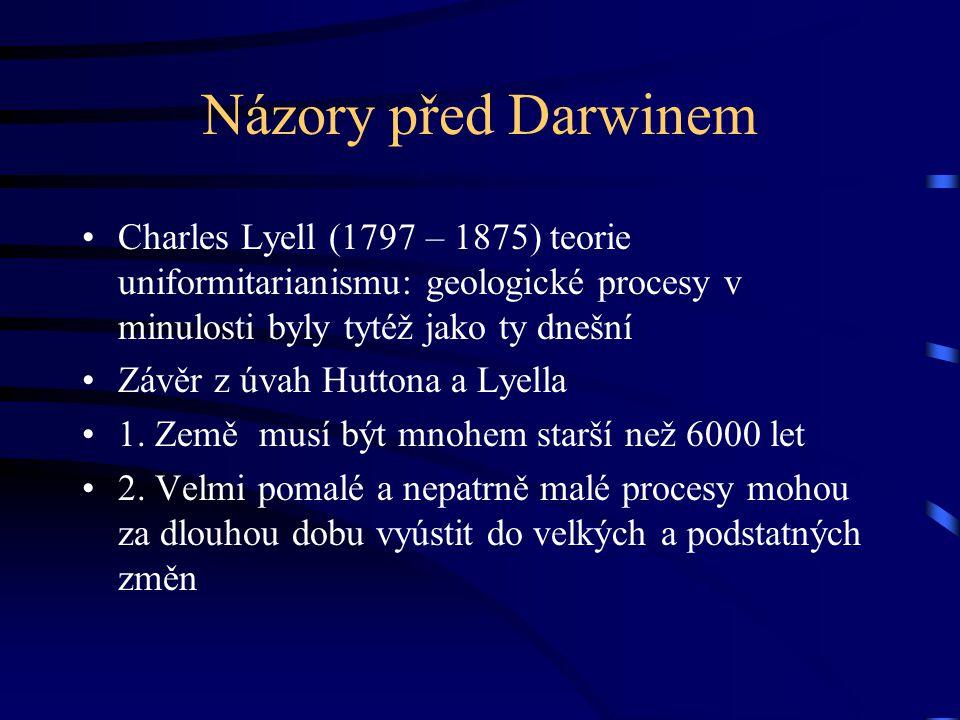 Názory před Darwinem Charles Lyell (1797 – 1875) teorie uniformitarianismu: geologické procesy v minulosti byly tytéž jako ty dnešní Závěr z úvah Hutt