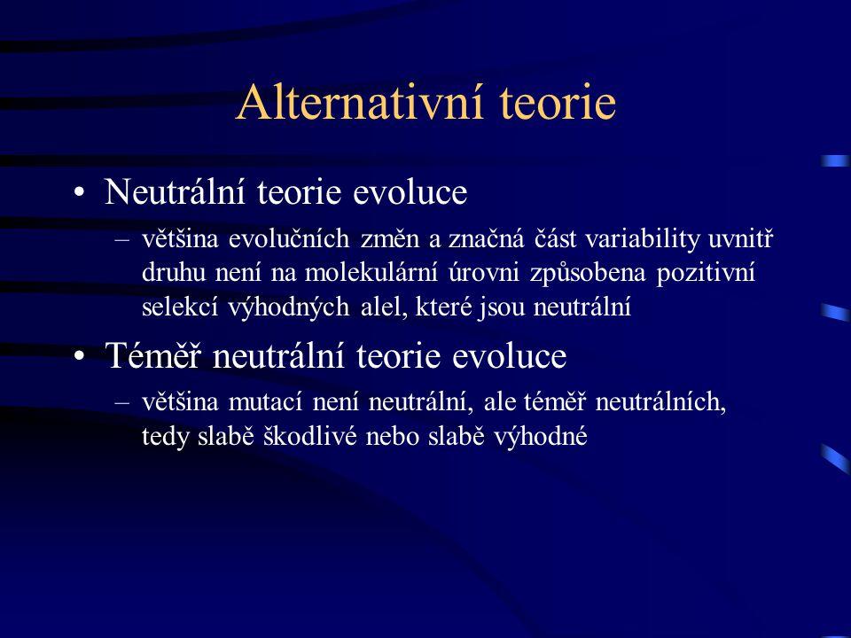 Alternativní teorie Neutrální teorie evoluce –většina evolučních změn a značná část variability uvnitř druhu není na molekulární úrovni způsobena pozitivní selekcí výhodných alel, které jsou neutrální Téměř neutrální teorie evoluce –většina mutací není neutrální, ale téměř neutrálních, tedy slabě škodlivé nebo slabě výhodné