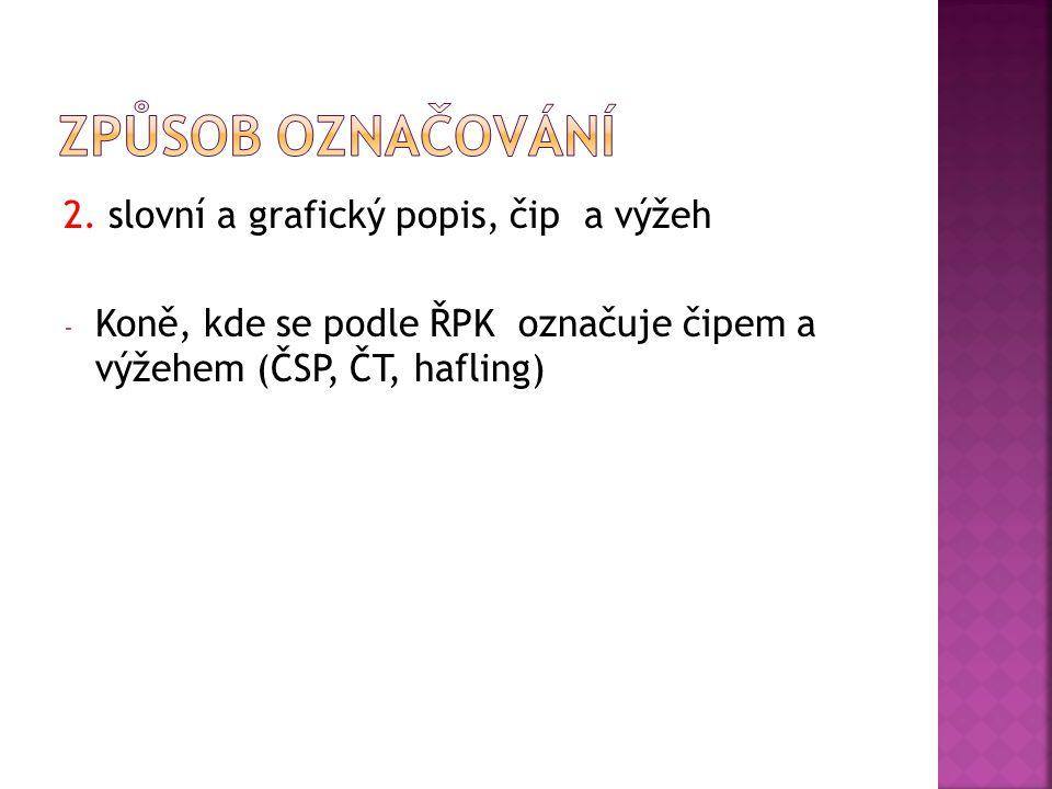 2. slovní a grafický popis, čip a výžeh - Koně, kde se podle ŘPK označuje čipem a výžehem (ČSP, ČT, hafling)