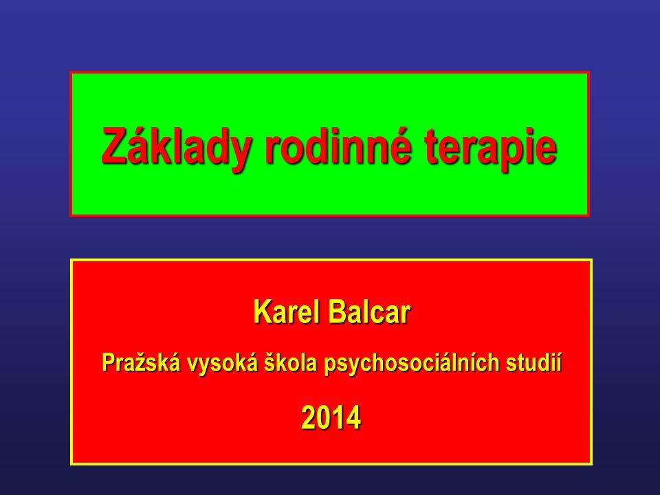 Základy rodinné terapie Karel Balcar Pražská vysoká škola psychosociálních studií 2014