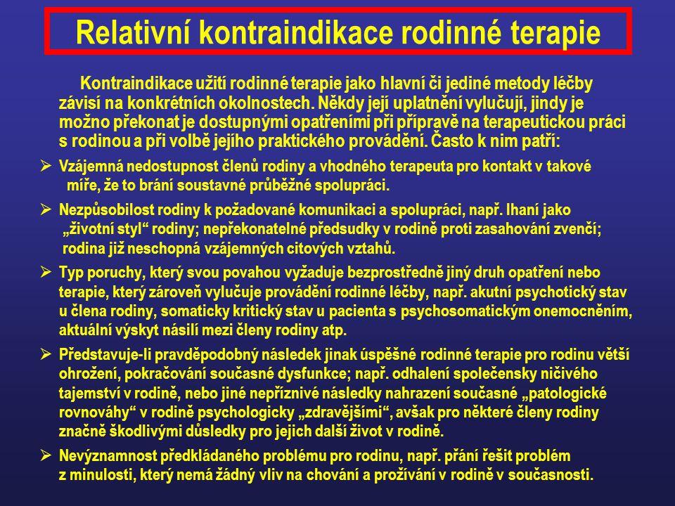 Relativní kontraindikace rodinné terapie Kontraindikace užití rodinné terapie jako hlavní či jediné metody léčby závisí na konkrétních okolnostech. Ně