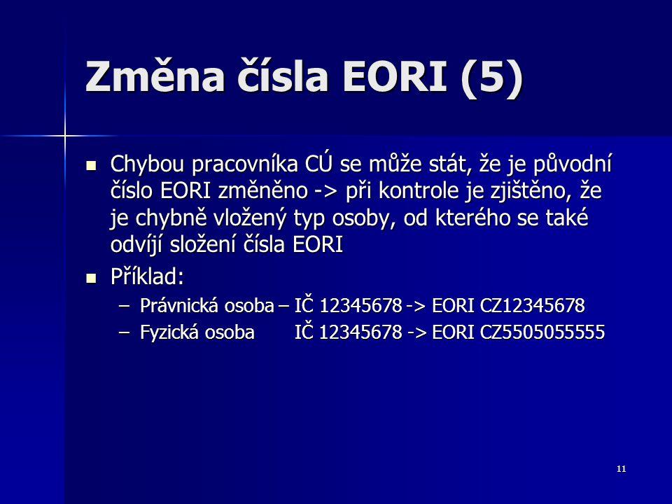 11 Změna čísla EORI (5) Chybou pracovníka CÚ se může stát, že je původní číslo EORI změněno -> při kontrole je zjištěno, že je chybně vložený typ osob