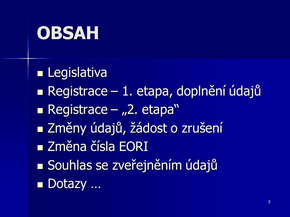 3 Legislativa (1) Nařízení Komise (ES) č.312/2009, kterým se mění Nařízení Komise (EHS) č.