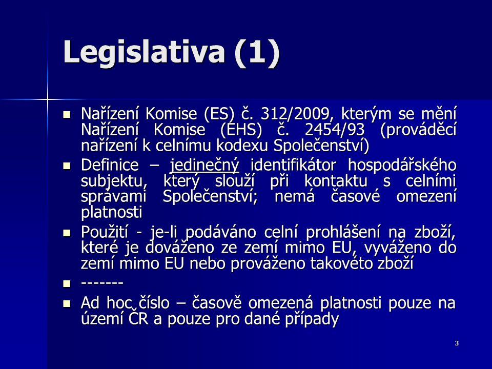 3 Legislativa (1) Nařízení Komise (ES) č. 312/2009, kterým se mění Nařízení Komise (EHS) č. 2454/93 (prováděcí nařízení k celnímu kodexu Společenství)