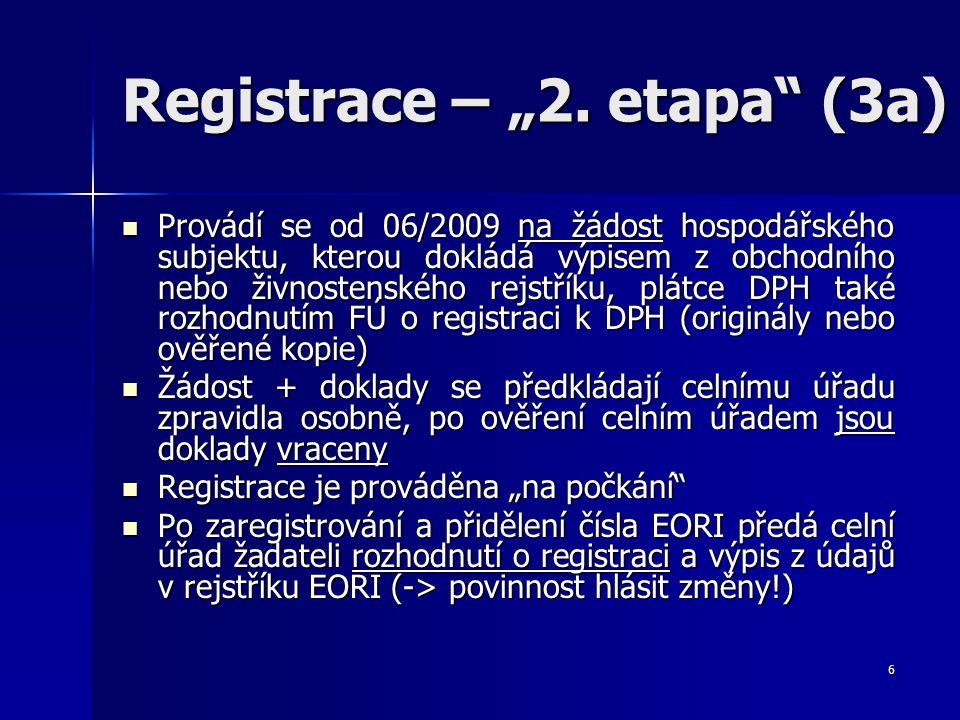 """6 Registrace – """"2. etapa"""" (3a) Provádí se od 06/2009 na žádost hospodářského subjektu, kterou dokládá výpisem z obchodního nebo živnostenského rejstří"""