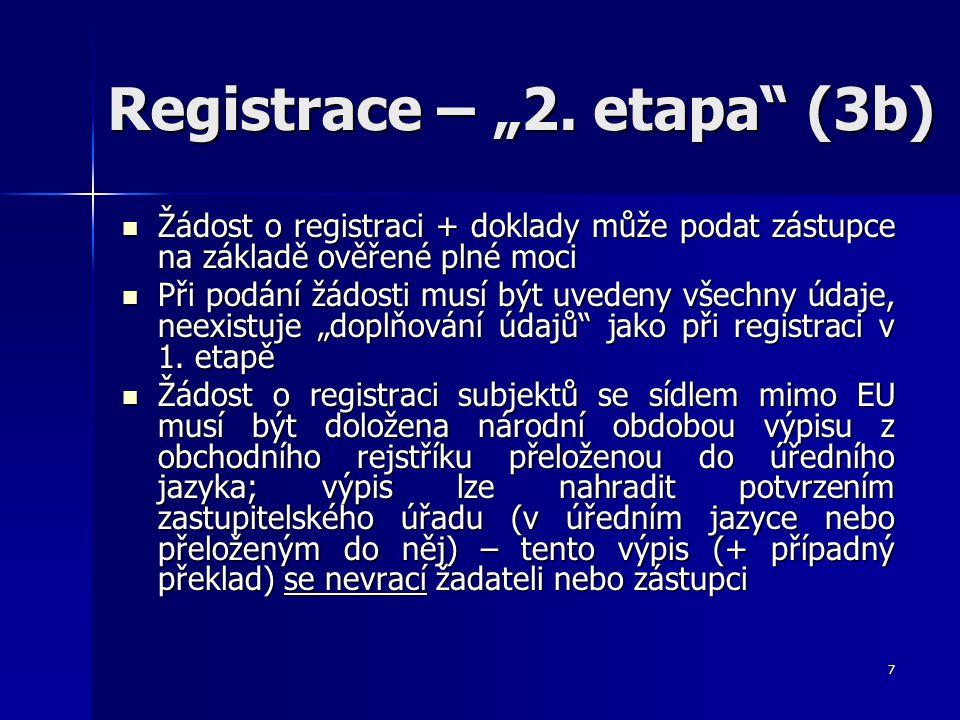 """7 Registrace – """"2. etapa"""" (3b) Žádost o registraci + doklady může podat zástupce na základě ověřené plné moci Žádost o registraci + doklady může podat"""