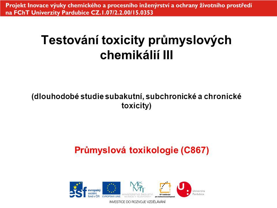 Testování toxicity průmyslových chemikálií III (dlouhodobé studie subakutní, subchronické a chronické toxicity) Průmyslová toxikologie (C867)